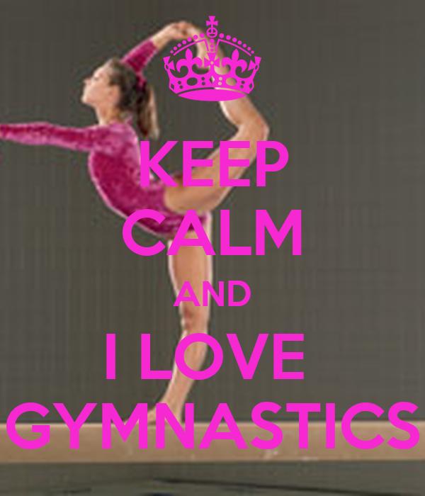 KEEP CALM AND I LOVE  GYMNASTICS
