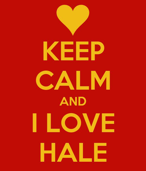 KEEP CALM AND I LOVE HALE
