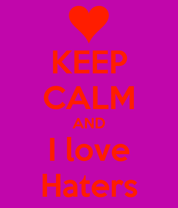 KEEP CALM AND I love Haters