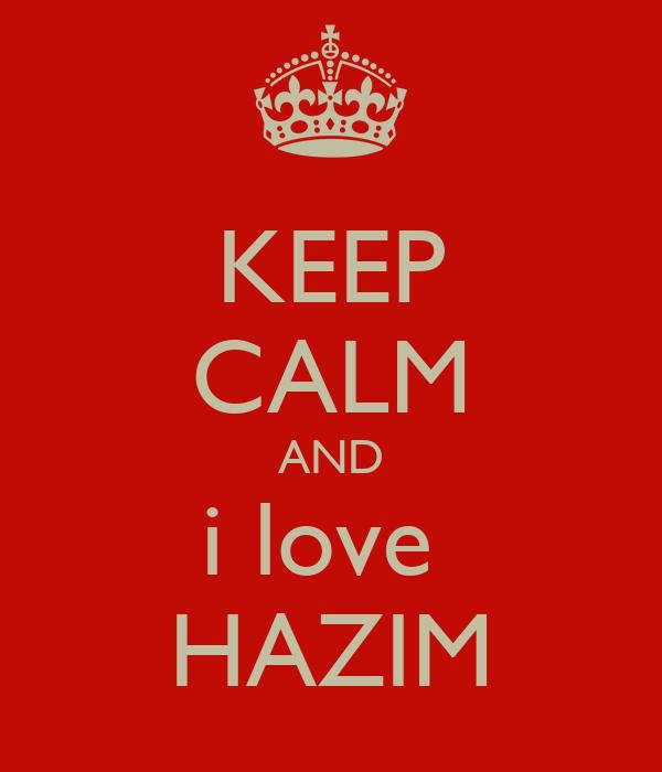 KEEP CALM AND i love  HAZIM