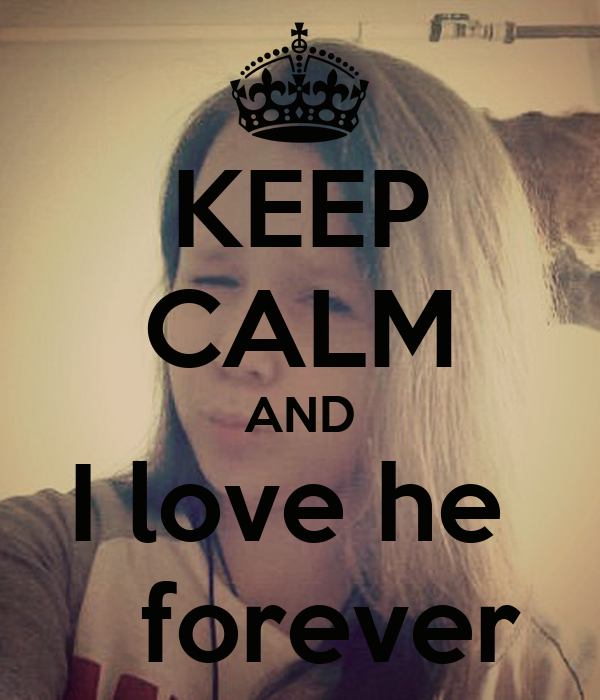 KEEP CALM AND I love he    forever