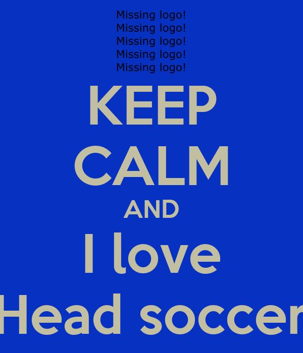 KEEP CALM AND I love Head soccer