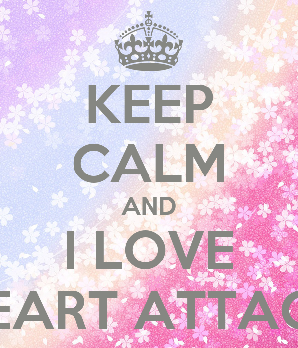 KEEP CALM AND I LOVE HEART ATTACK