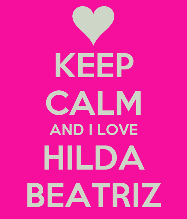 KEEP CALM AND I LOVE HILDA BEATRIZ