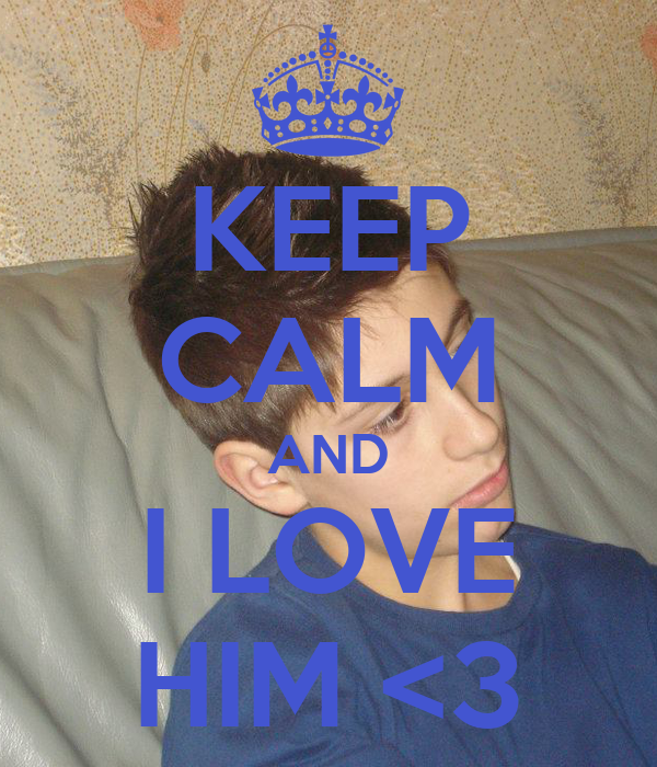 KEEP CALM AND I LOVE HIM <3