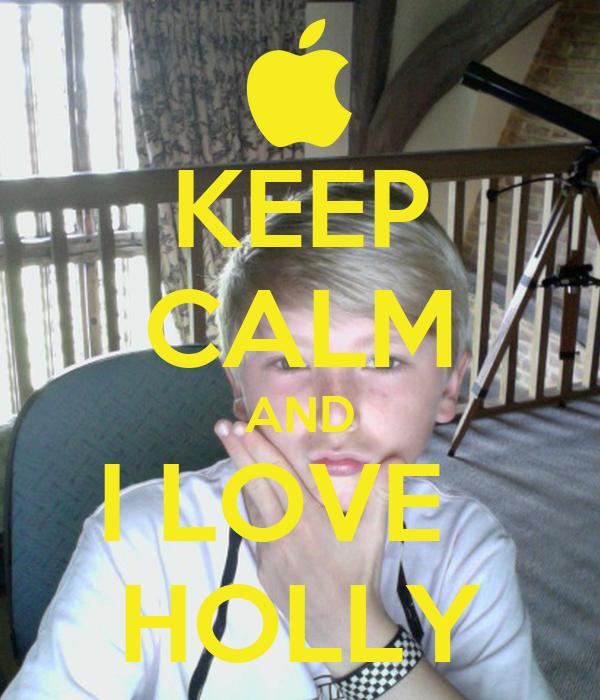 KEEP CALM AND I LOVE   HOLLY