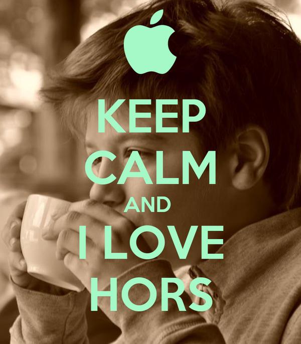 KEEP CALM AND  I LOVE HORS