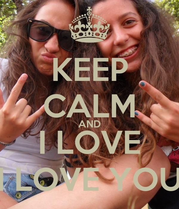 KEEP CALM AND I LOVE I LOVE YOU