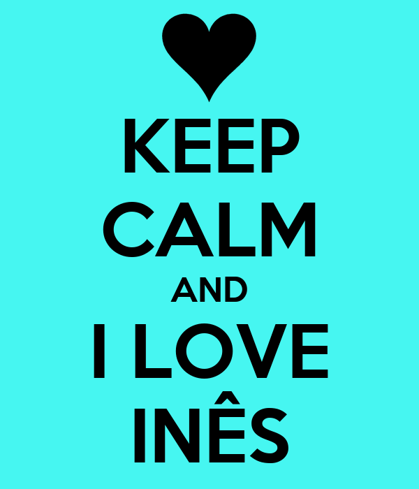 KEEP CALM AND I LOVE INÊS