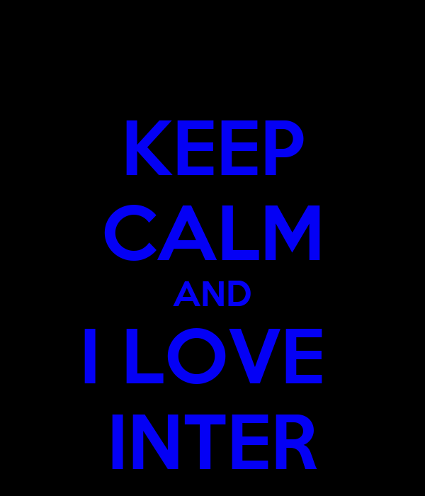 KEEP CALM AND I LOVE  INTER