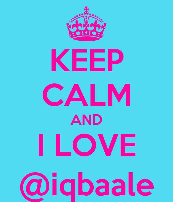 KEEP CALM AND I LOVE @iqbaale