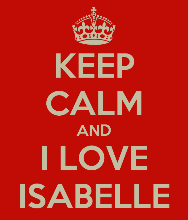 KEEP CALM AND I LOVE ISABELLE