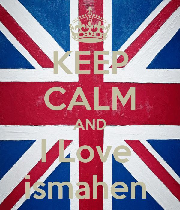 KEEP CALM AND I Love  ismahen