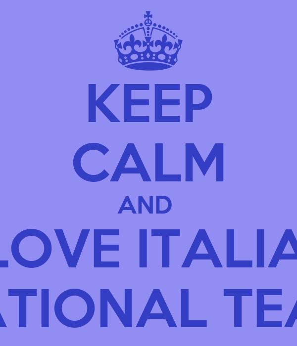 KEEP CALM AND  I LOVE ITALIAN NATIONAL TEAM