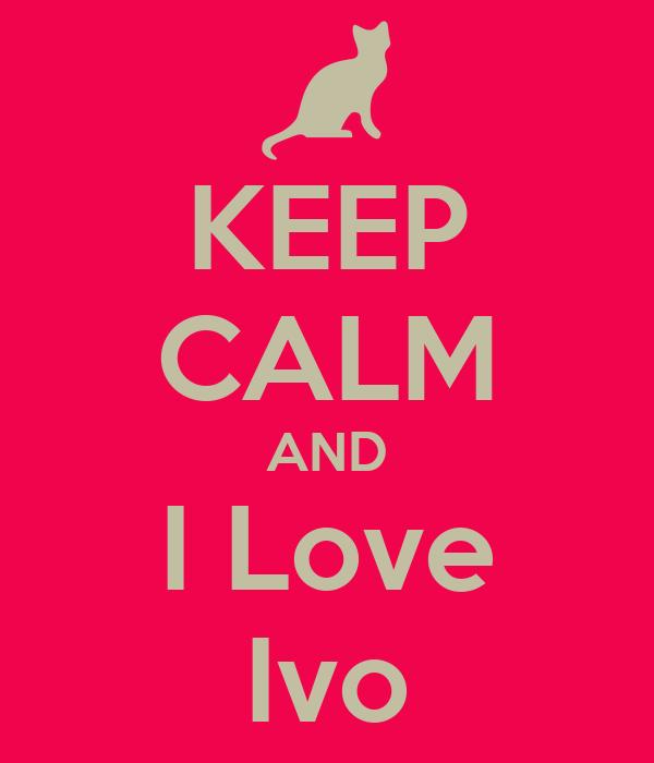 KEEP CALM AND I Love Ivo