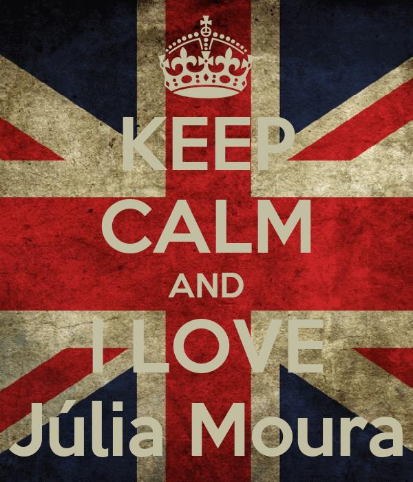 KEEP CALM AND I LOVE Júlia Moura