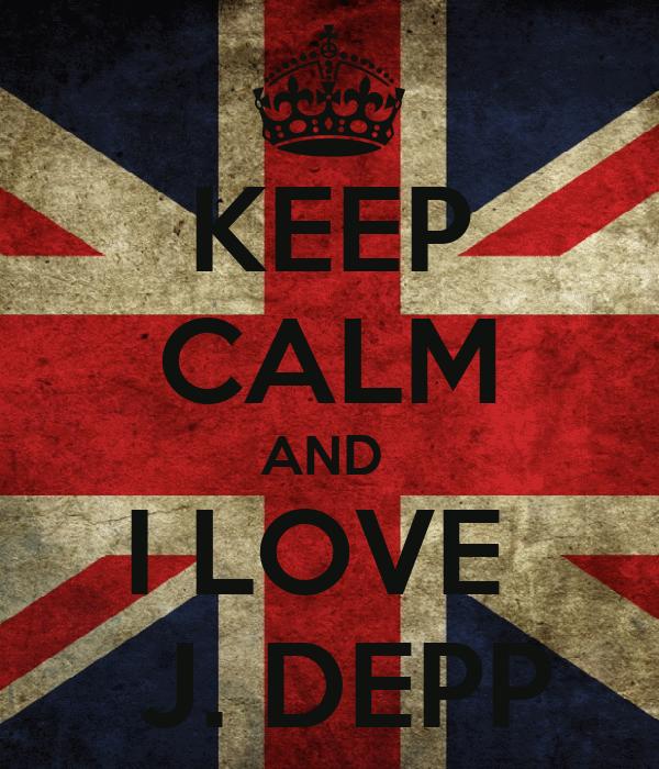 KEEP CALM AND  I LOVE   J. DEPP