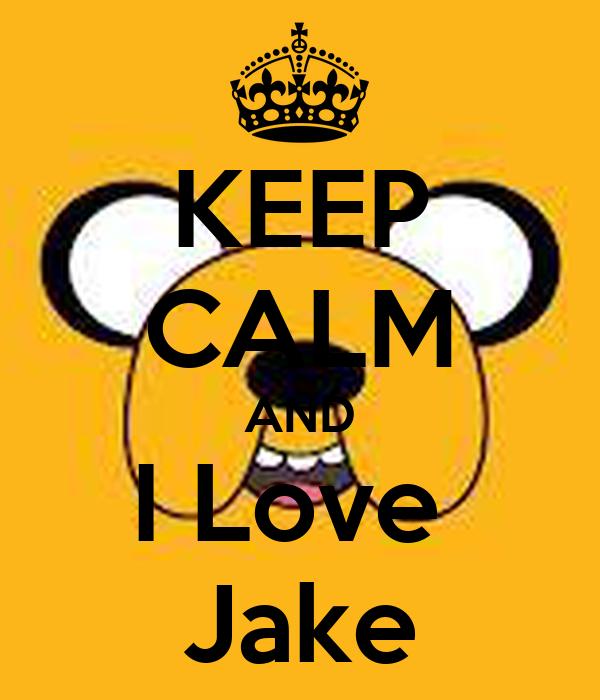 KEEP CALM AND I Love  Jake