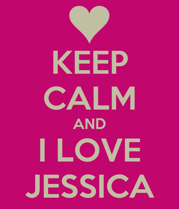 KEEP CALM AND I LOVE JESSICA