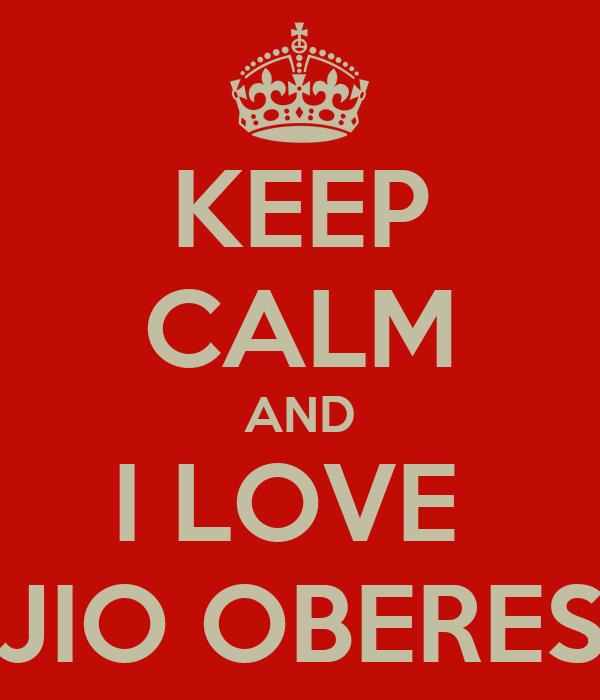 KEEP CALM AND I LOVE  JIO OBERES