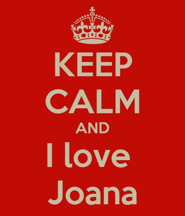 KEEP CALM AND I love  Joana