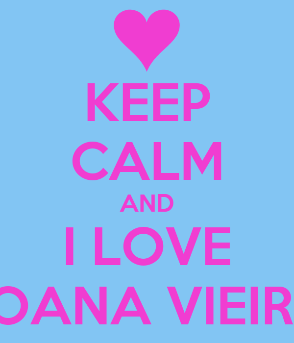 KEEP CALM AND I LOVE JOANA VIEIRA