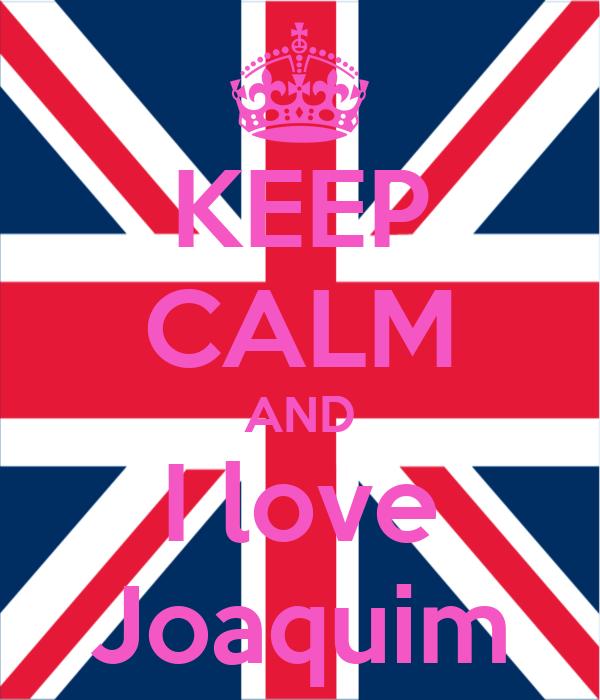 KEEP CALM AND I love Joaquim