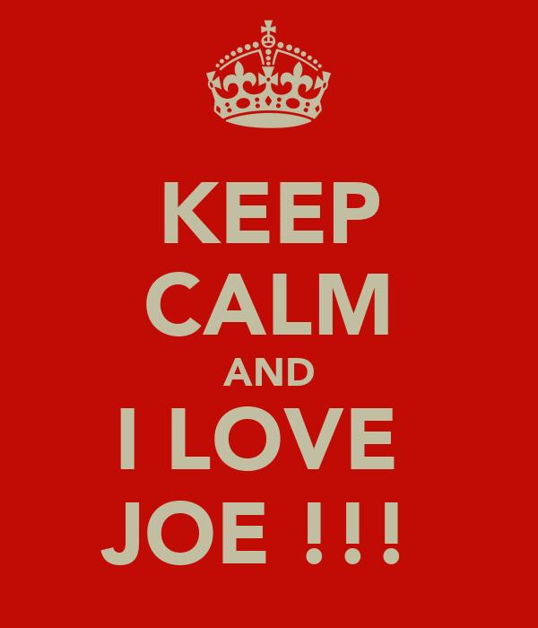 KEEP CALM AND I LOVE  JOE !!!