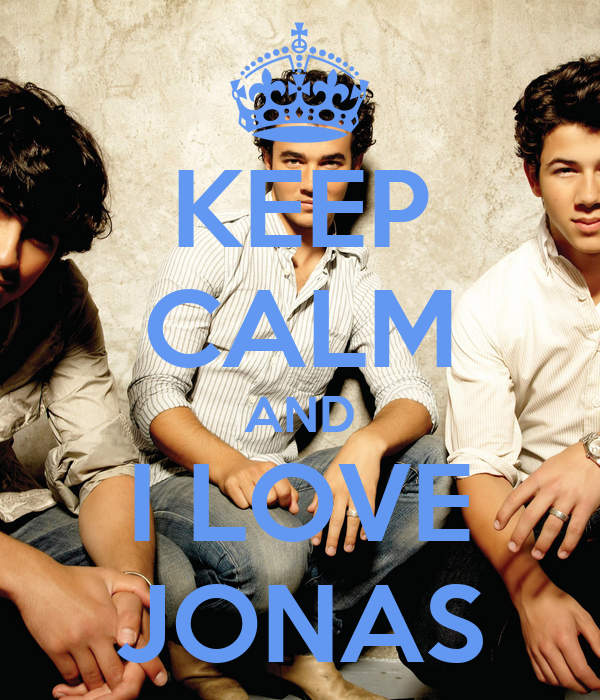 KEEP CALM AND I LOVE JONAS