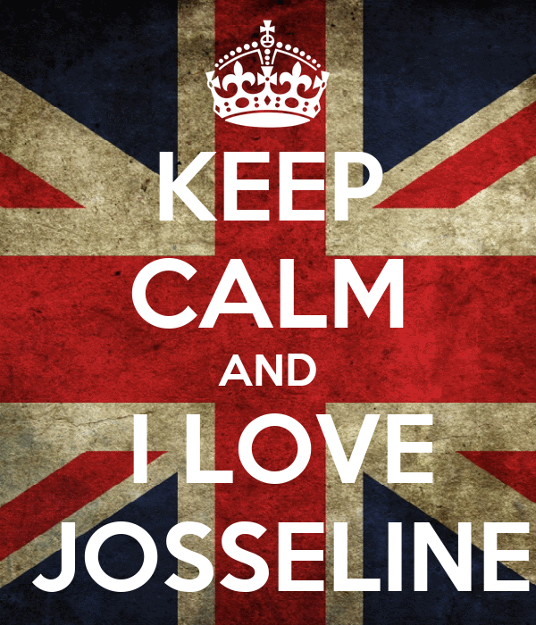 KEEP CALM AND  I LOVE  JOSSELINE