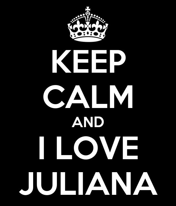 KEEP CALM AND I LOVE JULIANA