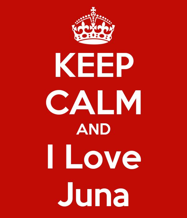 KEEP CALM AND I Love Juna