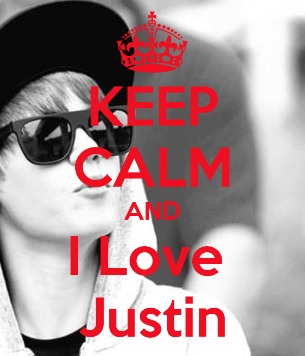KEEP CALM AND I Love  Justin