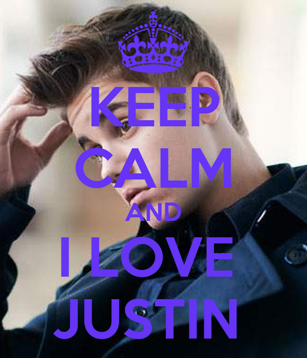 KEEP CALM AND I LOVE  JUSTIN