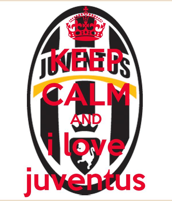 KEEP CALM AND i love juventus