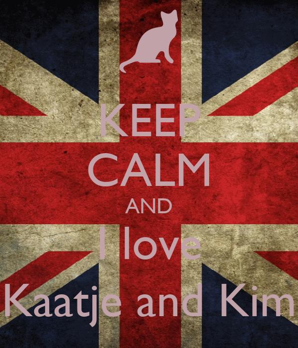 KEEP CALM AND I love Kaatje and Kim