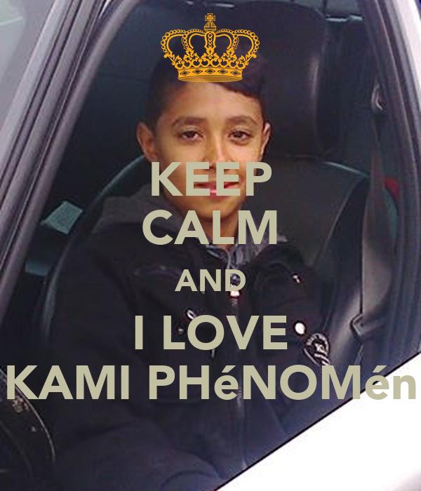 KEEP CALM AND I LOVE KAMI PHéNOMén