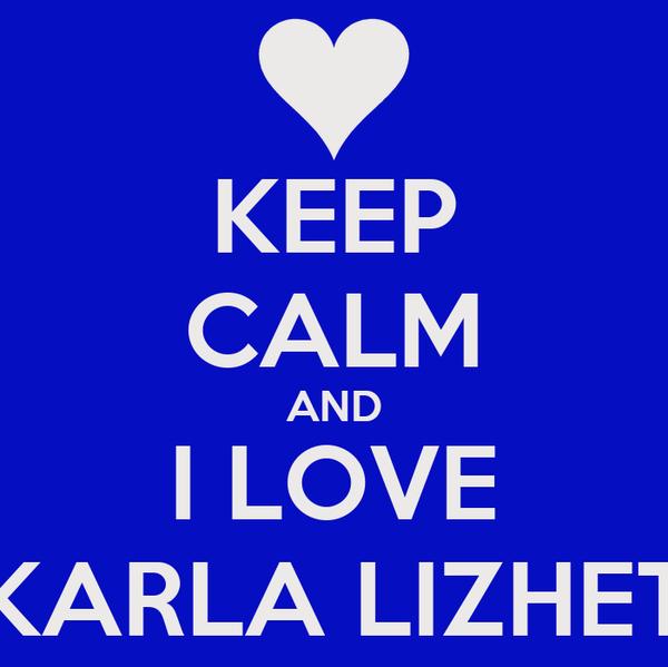 KEEP CALM AND I LOVE KARLA LIZHET