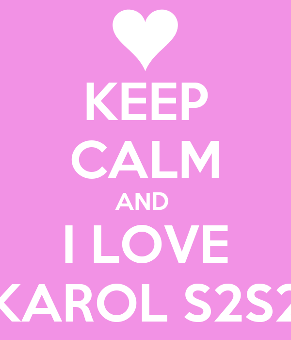 KEEP CALM AND  I LOVE KAROL S2S2