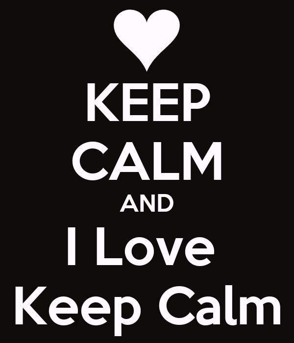 KEEP CALM AND I Love  Keep Calm