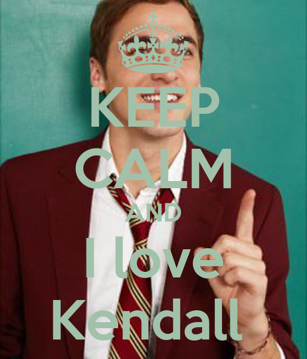 KEEP CALM AND I love Kendall