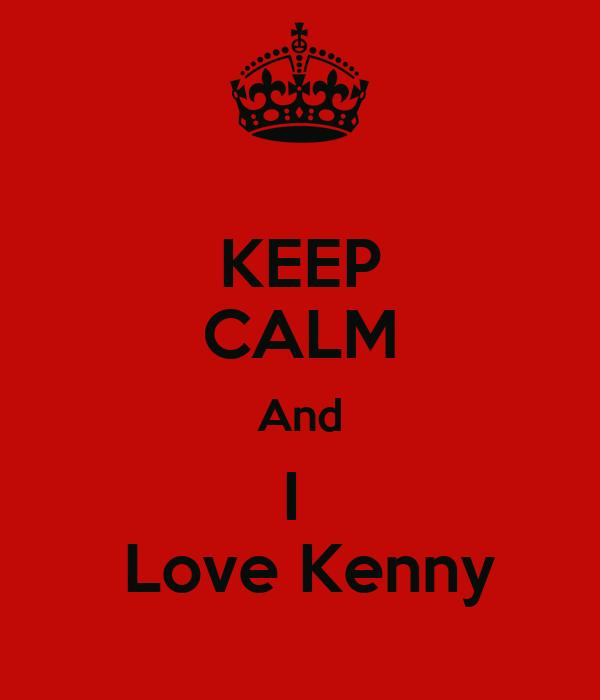 KEEP CALM And I   Love Kenny