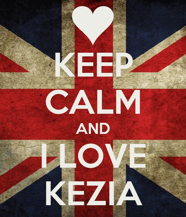 KEEP CALM AND I LOVE KEZIA