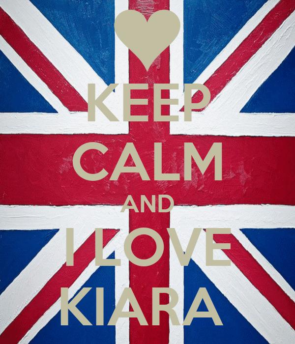 KEEP CALM AND I LOVE KIARA