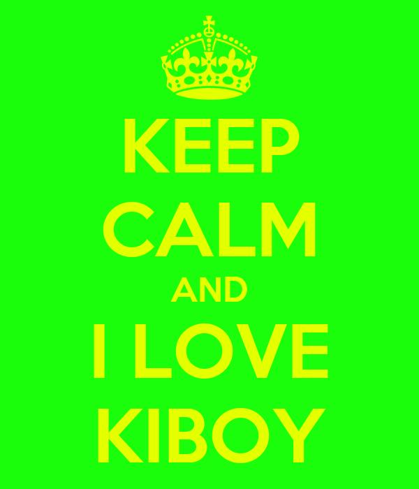 KEEP CALM AND I LOVE KIBOY