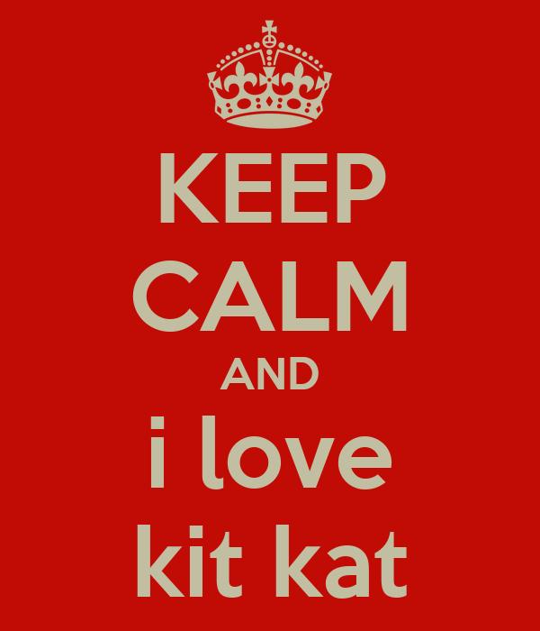 KEEP CALM AND i love kit kat