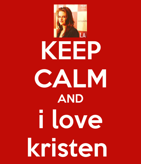 KEEP CALM AND i love kristen