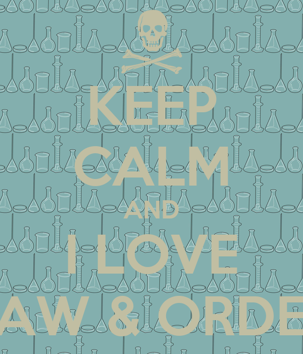 KEEP CALM AND I LOVE LAW & ORDER