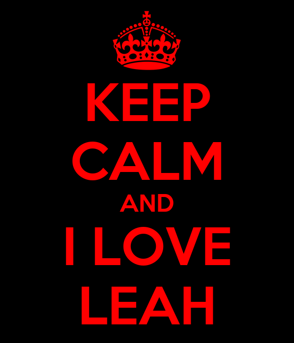 KEEP CALM AND I LOVE LEAH