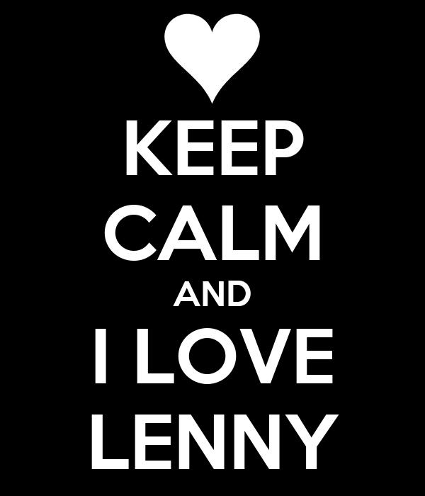 KEEP CALM AND I LOVE LENNY